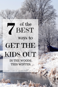 7 OF THE BEST WAYS TO GET KIDS OUT IN THE WOODS THIS WINTER